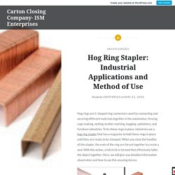 Hog Ring Stapler: Industrial Applications and Method of Use – Carton Closing Company- ISM Enterprises
