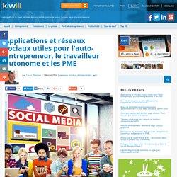 Applications et réseaux sociaux utiles pour l'auto-entrepreneur, le travailleur autonome et les PME