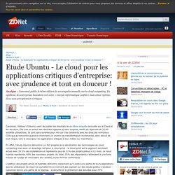 Etude Ubuntu - Le cloud pour les applications critiques d'entreprise: avec prudence et tout en douceur ! - ZDNet