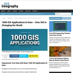 1000 GIS Applications & Uses - How GIS Is Changing the World - GIS Geography
