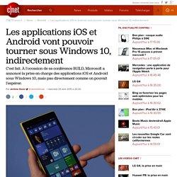Les applications iOS et Android vont pouvoir tourner sous Windows 10, indirectement