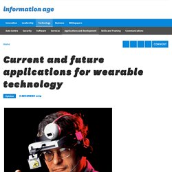 Current and future applications for wearable technology - Information Age