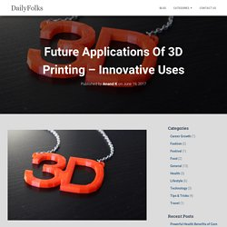 Future Applications Of 3D Printing - Innovative Uses