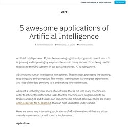 5 awesome applications of Artificial Intelligence – Lore