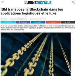 IBM transpose la Blockchain dans les applications logistiques et le luxe