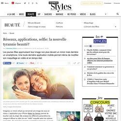 Réseaux, applications, selfie: la nouvelle tyrannie beauté? - L'Express Styles
