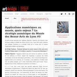 Applications numériques au musée, quels enjeux ? La stratégie numérique du Musée des Beaux-Arts de Lyon #3 - Art Design Tendance