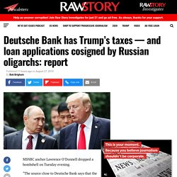 Deutsche Bank has Trump's taxes — and loan applications cosigned by Russian oligarchs: report