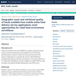 BMC PUBLIC HEALTH 06/03/21 Geographic reach and nutritional quality of foods available from mobile online food delivery service applications: novel opportunities for retail food environment surveillance
