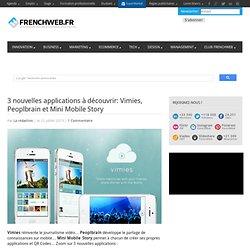 3 nouvelles applications à découvrir: Vimies, Peoplbrain et Mini Mobile Story