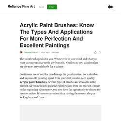 Acrylic Paint Brushes: Know The Types And Applications For More Perfection And Excellent Paintings