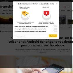 Comment certaines applications sur les téléphones Android échangent vos données personnelles avec Facebook