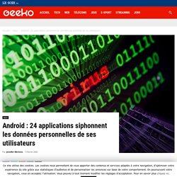 Android : 24 applications siphonnent les données personnelles de ses utilisat...