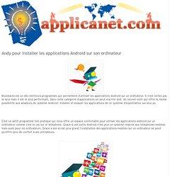 Applications du Net, programmes gratuits et astuces pratiques: Andy pour installer les applications Android sur son ordinateur
