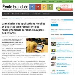 La majorité des applications mobiles et des sites Web recueillent des renseignements personnels auprès des enfants