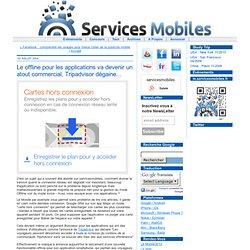 Le offline pour les applications va devenir un atout commercial, Tripadvisor dégaine... - servicesmobiles.fr