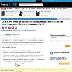 Comment créer et utiliser vos applications mobiles sur la montre connectée Sony SmartWatch 2 ?