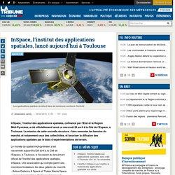 InSpace, l'institut des applications spatiales, lancé aujourd'hui à Toulouse