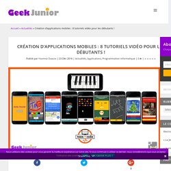 Création d'applications mobiles : 8 tutoriels vidéo pour les débutants ! - Geek Junior -