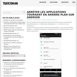 Arrêter les applications tournant en arrière plan sur Android – Tuxicoman