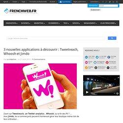 3 nouvelles applications à découvrir: Tweetreach, Whoosh et Jimdo
