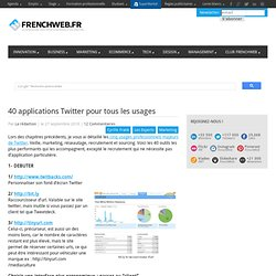 40 applications Twitter pour tous les usages - FrenchWeb.frFrenchWeb.fr