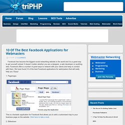 10 Of The Best Facebook Applications for Webmasters - Triphp Webmaster Blog