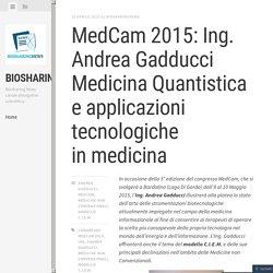 MedCam 2015: Ing. Andrea Gadducci Medicina Quantistica e applicazioni tecnologiche in medicina