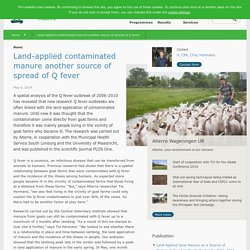 WAGENINGEN UNIVERSITY 06/05/14 Land-applied contaminated manure another source of spread of Q fever.