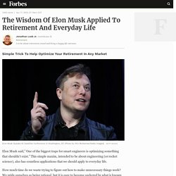 The Wisdom Of Elon Musk Applied To Retirement And Everyday Life