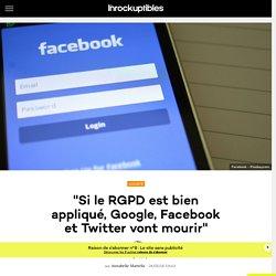 """""""Si le RGPD est bien appliqué, Google, Facebook et Twitter vont mourir"""""""
