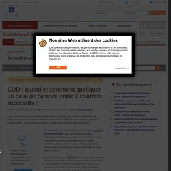 CDD : quand et comment appliquer un délai de carence entre 2 contrats successifs ? - Éditions Tissot