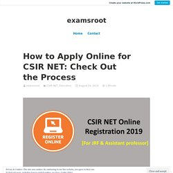 How to Apply Online for CSIR NET: Check Out the Process – examsroot