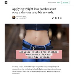 Applying weight loss patches even once a day can reap big rewards