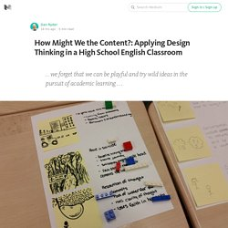 How Might We the Content?: Applying Design Thinking in a High School English Classroom