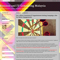 Business and IT Consulting Malaysia: For a More Consistent IT Appointment Setting Campaign, Aim for Better Engagements