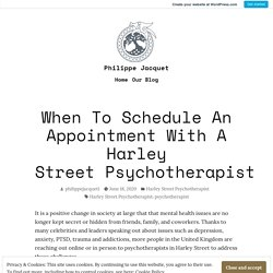 When To Schedule An Appointment With A Harley Street Psychotherapist – Philippe Jacquet
