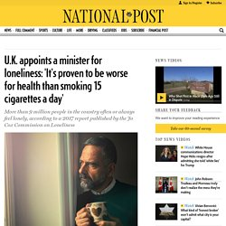 U.K. appoints a minister for loneliness: 'It's proven to be worse for health than smoking 15 cigarettes a day'