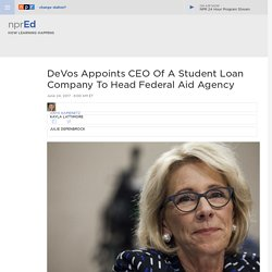DeVos Appoints CEO Of A Student Loan Company To Head Federal Aid Agency : NPR Ed