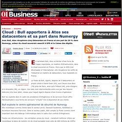 Cloud : Bull apporte à Atos ses datacenters et sa part dans Numergy
