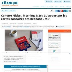 Compte Nickel, Morning, N26 : qu'apportent les cartes bancaires des néobanques ?