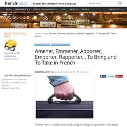 Amener, Emmener, Apporter, Emporter, Rapporter... To Bring and To Take in French