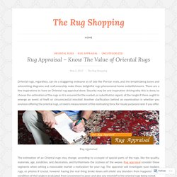 Rug Appraisal – Know The Value of Oriental Rugs – The Rug Shopping