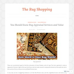 You Should Know Rug Appraisal Services and Value – The Rug Shopping