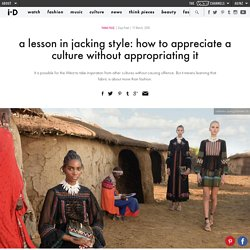 a lesson in jacking style: how to appreciate a culture without appropriating it