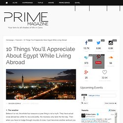 Things You'll Appreciate About Egypt While Living Abroad