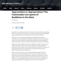 Appreciation or Appropriation? The Fashionable Corruption of Buddhism in the West - ABC Religion & Ethics