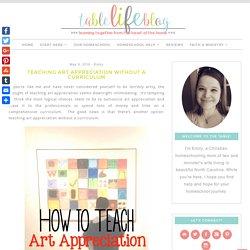 Teaching Art Appreciation without a Curriculum - TableLifeBlog