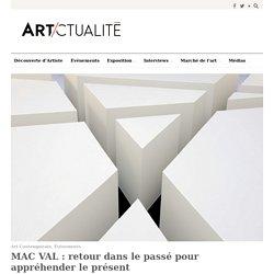MAC VAL: retour dans le passé pour appréhender le présent