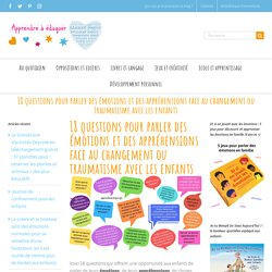 18 questions pour parler des émotions et des appréhensions face au changement ou traumatisme avec les enfants